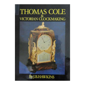 Thomas Cole & Victorian Clockmaking Book by J.B.